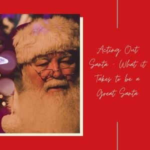 Acting Out Santa – What It Takes To Be A Great Santa