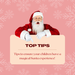 Tips To Ensure Your Children Have A Magical Santa Experience!